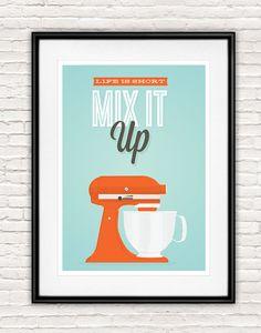 Kitchen print Art for ktichen inspirationa quote mixer by handz