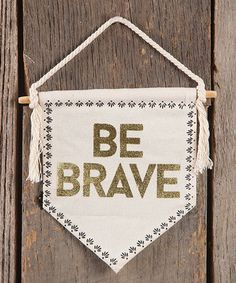 Love this 'Be Brave' Wall Pennant on #zulily! #zulilyfinds