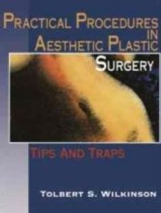 Practical Procedures in Aesthetic Plastic Surgery: Tips and Traps - Free eBook Online
