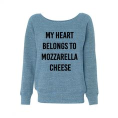 Valentine's Day My Heart Belongs to Mozzarella Cheese Wideneck... ($28) ❤ liked on Polyvore featuring tops, hoodies, sweatshirts, blue, women's clothing, banded waist tops, relax shirt, slouchy shirt, relaxed fit tops and shirts & tops