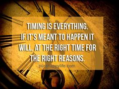 #quotes more on purehappylife.com - timing is everything...