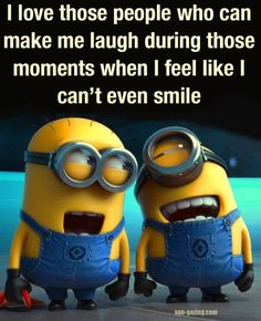 I Love Those People Who Can Make Me Laugh During Moments I Feel Like I Can't Even Smile quotes quote friends best friends laugh bff friendship quotes true friends minions minion quotes