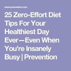 25 Zero-Effort Diet Tips For Your Healthiest Day Ever—Even When You're Insanely Busy | Prevention