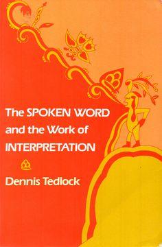 The spoken word and the work of interpretation / Dennis Tedlock. (University of Pennsylvania Press, 1983) / E 99.Z9 T312 /  Cita bibliográfica: http://www.worldcat.org/title/spoken-word-and-the-work-of-interpretation/oclc/9111100?page=citation