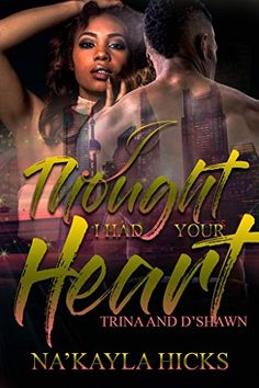 I Thought I Had Your Heart: Trina and D'shawn ($2.99 to Free) #Kindle #FreeBook by Na'kayla Hicks. 4.4 out of 5 stars(4 customer reviews)