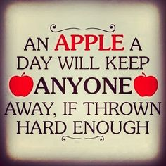 Love it...don't know I could really throw an apple at anyone though, but I can think it.