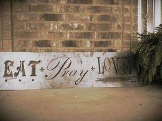 Eat Pray Love, hand made steel sign. bare metal.