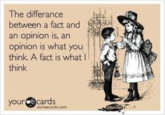 eCards  humor  funny  laugh fact vs opinion. #sotrue true