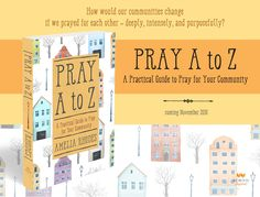 What would happen if we truly prayed for each other? Pray more intentionally and with focus as you use the new book Pray A to Z: A Practical Guide to Pray for Your Community. With 5 topics for each letter (3 petition, 2 praise) you'll bring our communities greatest needs to the Father. Releases Nov 15, wherever books are sold.