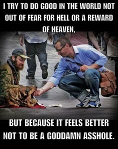 Be good for goodness sake. #good #empathy #atheism