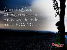 Querido Deus,    Abençoa nossa noite e nos livre de todo o mal, BOA NOITE!    #Deus #BoaNoite