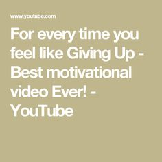 For every time you feel like Giving Up - Best motivational video Ever! - YouTube