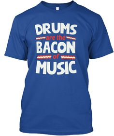 Drums Are The Bacon Of Music T Shirt Deep Royal áo T-Shirt Front