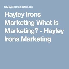 Hayley Irons Marketing What Is Marketing? What Is Marketing, Marketing Plan, Target Audience, Irons, How To Make Money, Positivity, How To Plan, Things To Sell, Iron
