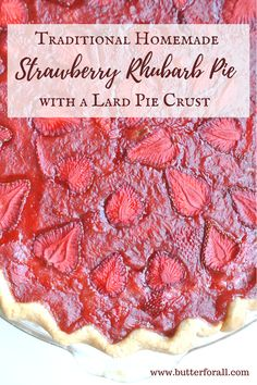 A Homemade Strawberry Rhubarb Pie with a Delicious Lard Pie Crust