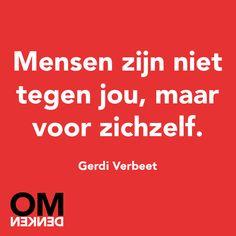 """""""Mensen zijn niet tegen jou, maar voor zichzelf."""" Gerdi Verbeet - Omdenken"""