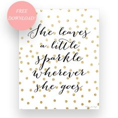 Free printable art from Penny Jane Designs. She leaves a little sparkle wherever she goes.