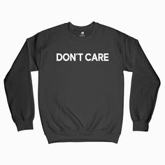 Don& Care Sweatshirt Don't Care, Gifts For Him, Graphic Sweatshirt, Unisex, Sweatshirts, Tees, How To Make, Women, Fashion