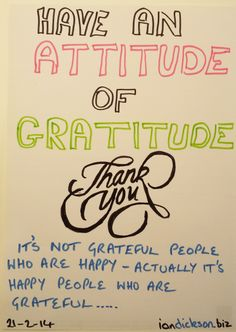 Have an ATTITUDE of GRATITUDE - Actually it's not grateful people who are the happiest. It's the happiest people who are most grateful. Have a GRATEFUL day :D
