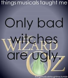 Only bad witches are ugly.  Submitted by ellexxo.