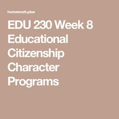 EDU 230 Week 8 Educational Citizenship Character Programs