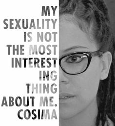 I'm sort of a straight, not-as-smart-as-her Cosima.