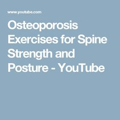 Osteoporosis Exercises for Spine Strength and Posture - YouTube