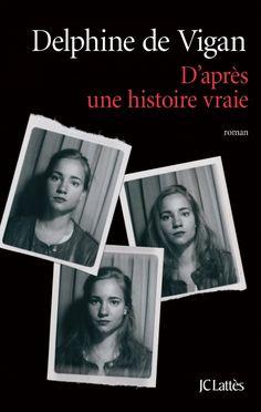 Mon avis sur D'après une histoire vraie, de Delphine de Vigan, un thriller psychologique autobiographique puissant, chez JC Lattès, rentrée littéraire 2015.