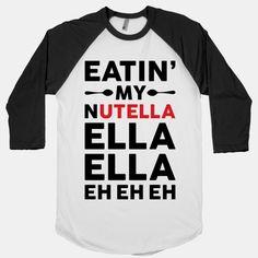 Eatin' My Nutella Ella Ella Eh Eh Eh | T-Shirts, Tank Tops, Sweatshirts and Hoodies | Human #Humor