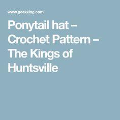 Ponytail hat – Crochet Pattern – The Kings of Huntsville