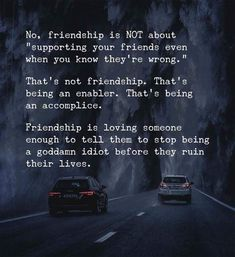 ☆TRUE Friendship is loving someone enough to tell them to stop being a goddamn idiot before they ruin their lives. Success Quotes And Sayings, Good Life Quotes, Change Quotes, Best Quotes, Awesome Quotes, Badass Quotes, Sad Quotes, Love Quotes For Him Deep, Love Quotes For Boyfriend