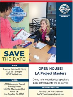 LA Project Masters Toastmasters Club Open House  	Event Date:  10/20/2015  	Event Description:   Light refreshments will be served.   Parking is free  RSVP by October 19th to Gretchen via the email listed below.  See Attached Flier for more details  	Location:  LAPD Ahmanson Training Center, Room 1E, 5651 W Manchester Ave, Los Angeles, CA 90045  	Contact Name:  Gretchen  	Contact Phone:    	Contact E-mail:  LAPMToastmasters@gmail.com  	Start Time:  6:30 PM    	End Time:  8:00 PM