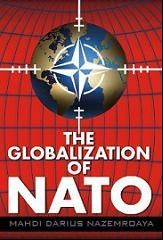 The Globalization of NATO: Military Doctrine of Global Warfare  New Book by Mahdi Darius Nazemroaya  By Global Research Global Research, February 24, 2014 Theme: US NATO War Agenda