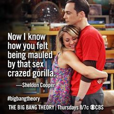 Sex crazed Gorilla ~ The Big Bang Theory ~ Quotes ~ Season 7, Epsiode 1: ~ The Hofstadter Insufficiency (2013)