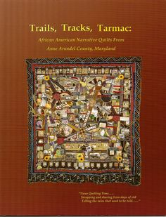 Trails, Tracks, Tarmac: African American Narrative Quilts from Anne Arundel County, Maryland by Dr. Joan M. E. Gaither. 32 pages. 2008.  http://www.joangaither.com/