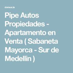 Pipe Autos Propiedades - Apartamento en Venta ( Sabaneta Mayorca - Sur de Medellin  )