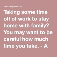 Taking some time off of work to stay home with family? You may want to be careful how much time you take. - A City Mom