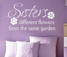 Self-adhesive Vinyl Wall Lettering Available in 3 sizes listed in SIZE drop down menu Sisters - different flowers from the same garden CHOOSE YOUR COLOR AND SIZE FROM DROP DOWN MENU *For Color referen