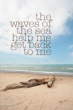 The waves of the sea help me get back to me!
