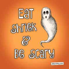 Eat, Shriek, and Be Scary. #ghostpuns