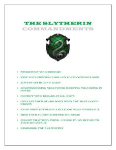 The Slytherin Commandments. Even though I'm heartily Ravenclaw, these are extremely wise strategies for success and power in life.