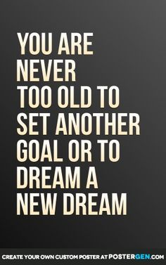 Motivational Quotes For Women Discover Never too old Print You are never too old to set another goal or to dream a new dream Motivational Quotes For Success, True Quotes, Great Quotes, Positive Quotes, Quotes To Live By, Inspirational Quotes, Motivation Quotes, Small Quotes, Positive Motivation