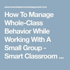 How To Manage Whole-Class Behavior While Working With A Small Group - Smart Classroom Management