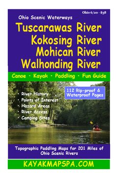 Kayak / Canoe Tuscarawas, Kokosing, Mohican & Walhonding Rivers Paddler's Mapbook. 201 miles of Ohio scenic river trails. 112 pages featuring the history, topography, access sites, hazard areas, camp sites, points of interest and safety tips in a detailed easy to follow mile-by-mile format in a handy packable size - spiral bound and WATERPROOF & RIP-PROOF. Order online...  Canoe Trip, Canoe And Kayak, Susquehanna River, Kayak Paddle, River Trail, Fishing Adventure, Delaware River, Base Jumping, Whitewater Kayaking