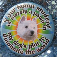 my westie plots to rule the world badge by thedogcoatlady on Etsy, $1.00