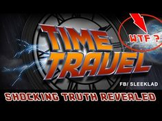 Time travel proof, You Won't Believe it, Disturbingly Shocking truth rev... …