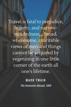 """The origins of popular travel quotes: """"Travel is fatal to prejudice, bigotry, and narrow-mindedness..."""" Mark Twain"""