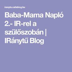 Baba-Mama Napló IR-rel a szülőszobán Blog, Blogging