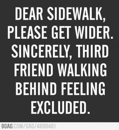 Seriously, man!! I'm always the third person! So, I am either in the street, grass, or standing by myself behind them