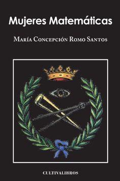 Mujeres matemáticas / María Concepción Romo Santos